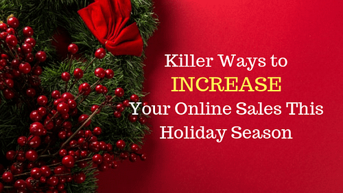 Killer Ways to Increase Your Online Sales This Holiday Season