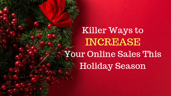 Killer Ways to Your Online Sales This Holiday Season